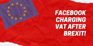 Facebook charging VAT after Brexit
